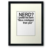 Nerd? I prefer the term more intelligent than you Framed Print