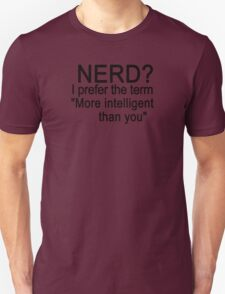 Nerd? I prefer the term more intelligent than you T-Shirt