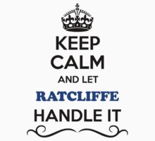 Keep Calm and Let RATCLIFFE Handle it by thenamer