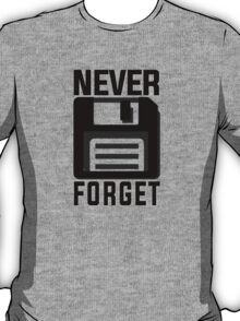 Never forget - stiffy floppy disc disk T-Shirt
