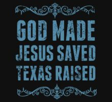 God Made Jesus Saved Texas Raised - Unisex Tshirt by crazyshirts2015