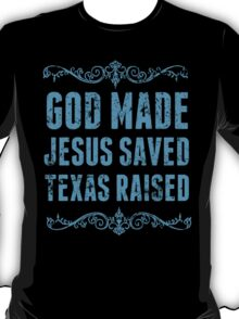 God Made Jesus Saved Texas Raised - Unisex Tshirt T-Shirt