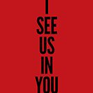 I see us in you (black on red) by fauxtauxgraphy