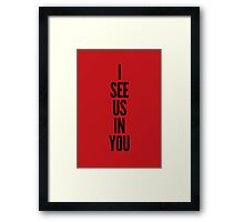 I see us in you (black on red) Framed Print