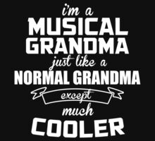 I'm A Musical Grandma Just Like A Normal Grandma Except Much Cooler - Unisex Tshirt by crazyshirts2015