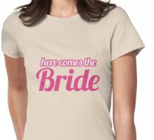 Here comes the bride Womens Fitted T-Shirt