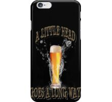 A Little Head Goes A Long Way iPhone Case/Skin