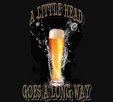 A Little Head Goes A Long Way Unisex T-Shirt