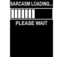 Sarcasm Loading  Photographic Print