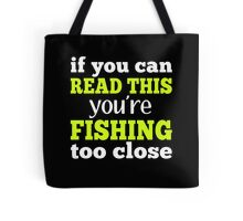 IF YOU CAN RAED THIS YOU'RE FISHING TOO CLOSE Tote Bag