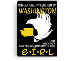 You Can Take This Girl Out Of Washington But You Can't Take Washington Out Of This Girl - Unisex Tshirt Canvas Print