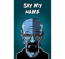 Say my NAME Photographic Print
