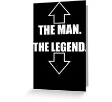 The Man, The Legend  Greeting Card