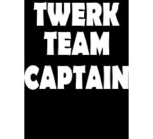 Twerk Team Captain  Photographic Print