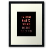 I'm Gonna Have to Science The Shit Out of This - The Martian Framed Print