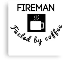 Fireman Fueled By Coffee Canvas Print