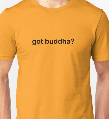 Got Buddha? Unisex T-Shirt