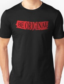 Be Original Design T-shirt Unisex T-Shirt