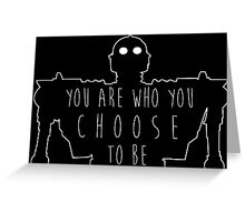 """Iron Giant- """"You Are Who You Choose To Be"""" Greeting Card"""