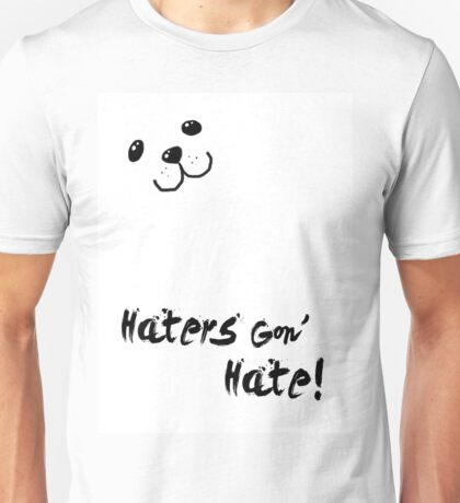 Haters Gon' Hate Unisex T-Shirt