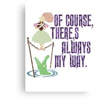 Of Course There's Always My Way Canvas Print