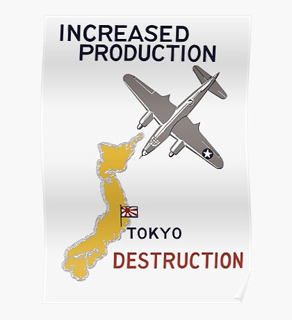 Increased Production Tokyo Destruction -- WW2 Poster Poster