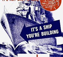 It's A Ship You're Building by warishellstore