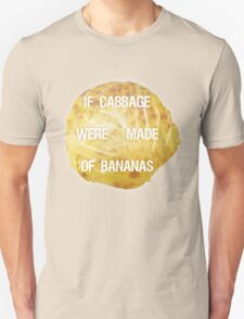 If Cabbage Were Made of Bananas T-Shirt
