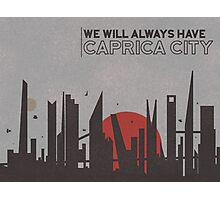 We will always have Caprica City Photographic Print