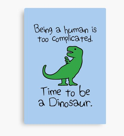Time To Be A Dinosaur Canvas Print