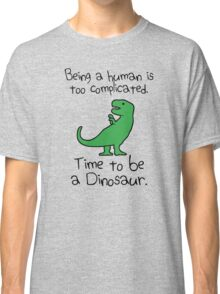 Time To Be A Dinosaur Classic T-Shirt