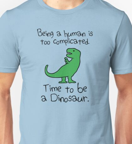 Time To Be A Dinosaur Unisex T-Shirt