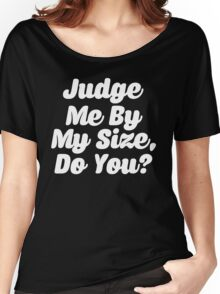 Judge Me By My Size Do You Women's Relaxed Fit T-Shirt