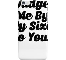 Judge Me By My Size Do You iPhone Case/Skin