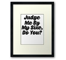 Judge Me By My Size Do You Framed Print