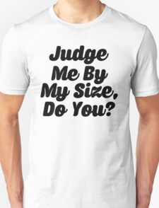 Judge Me By My Size Do You T-Shirt