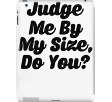 Judge Me By My Size Do You iPad Case/Skin