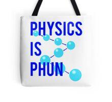 Physics Is Phun Tote Bag