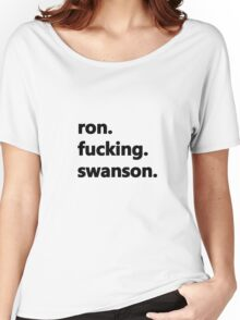 Ron fucking Swanson Women's Relaxed Fit T-Shirt
