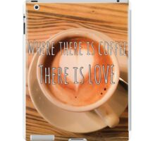 Where there is coffee there is love iPad Case/Skin