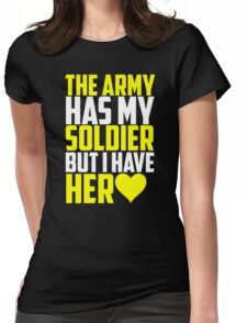 The Army Has My Soldier But I Have Her Heart Womens Fitted T-Shirt