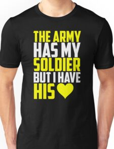 The Army Has My Soldier But I Have His Heart Unisex T-Shirt