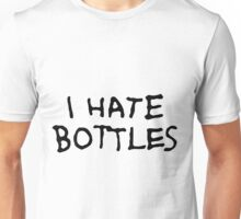 I Hate Bottles Unisex T-Shirt