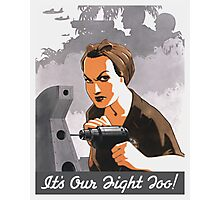 It's Our Fight Too -- Rosie The Riveter Photographic Print