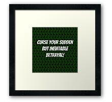 Curse Your Sudden But Inevitable Betrayal! Framed Print