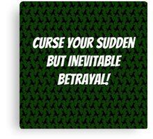 Curse Your Sudden But Inevitable Betrayal! Canvas Print