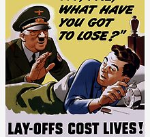 Lay-Offs Cost Lives! Keep 'Em Firing! by warishellstore