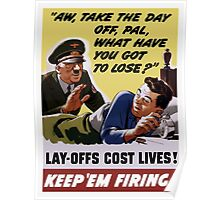 Lay-Offs Cost Lives! Keep 'Em Firing! Poster