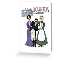 Weekend at Downton Greeting Card