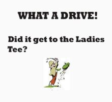 WHAT A DRIVE! DID IT GET TO THE LADIES TEE? by IsisMaatDesigns